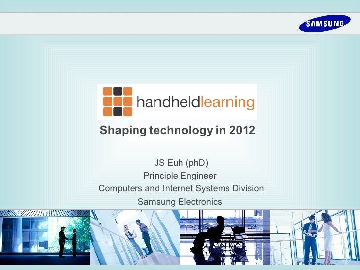 Shaping technology in 2012   JS Euh (phD) Principle Engineer  Computers and Internet Systems Division Samsung Electronics