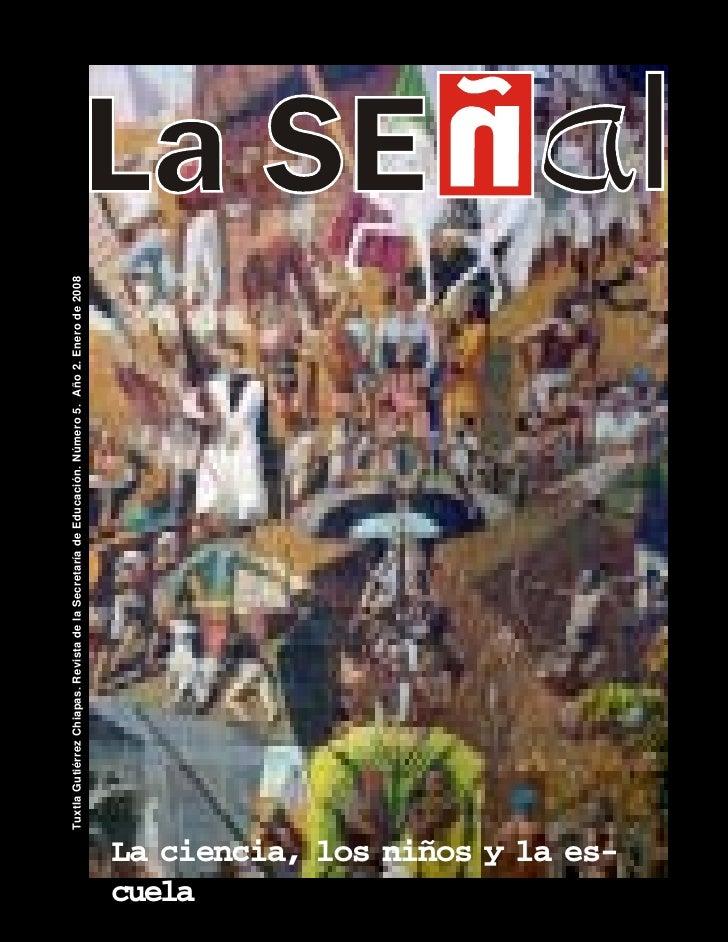 Tuxtla Gutiérrez Chiapas. Revista de la Secretaría de Educación. Número 5. Año 2. Enero de 2008     cuela La ciencia, los ...