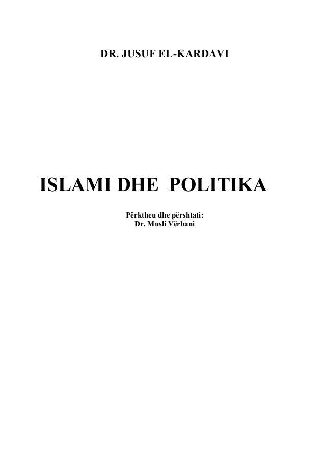 DR. JUSUF EL-KARDAVIISLAMI DHE POLITIKA        Përktheu dhe përshtati:          Dr. Musli Vërbani