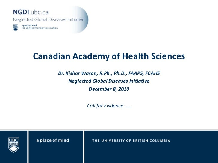 Canadian Academy of Health Sciences     Dr. Kishor Wasan, R.Ph., Ph.D., FAAPS, FCAHS          Neglected Global Diseases In...
