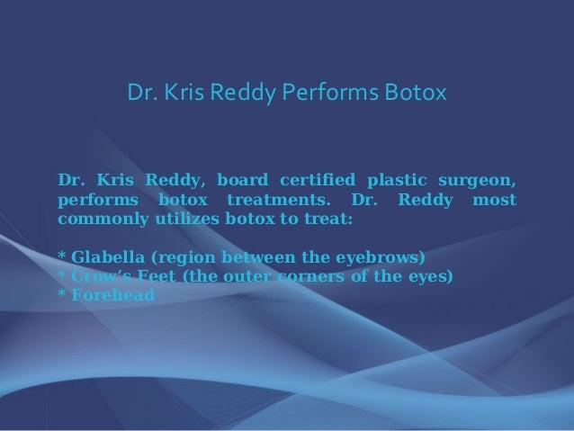 Dr. Kris Reddy Performs Botox Dr. Kris Reddy, board certified plastic surgeon, performs botox treatments. Dr. Reddy most c...