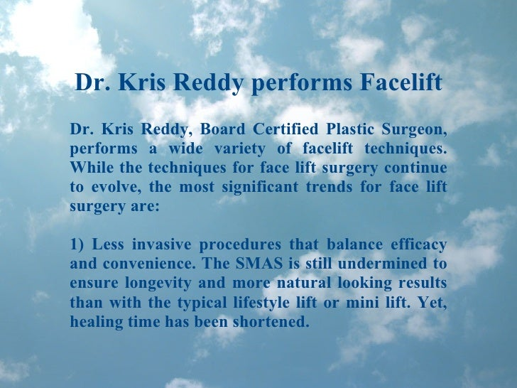 Dr. Kris Reddy performs Facelift Dr. Kris Reddy, Board Certified Plastic Surgeon, performs a wide variety of facelift tech...