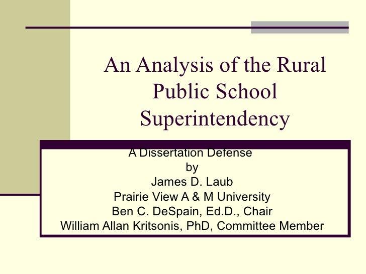 An Analysis of the Rural Public School Superintendency A Dissertation Defense  by James D. Laub Prairie View A & M Univers...