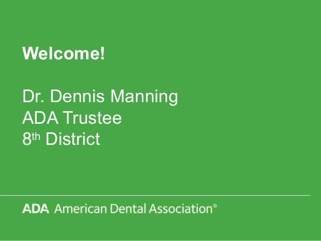 Welcome! Dr. Dennis Manning ADA Trustee 8th District