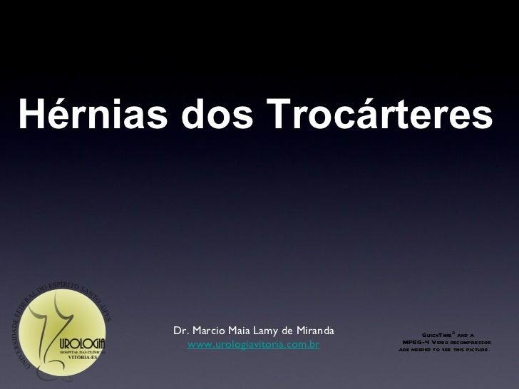 Hérnias dos Trocárteres <ul><li>Dr. Marcio Maia Lamy de Miranda </li></ul><ul><li>www.urologiavitoria.com.br </li></ul>