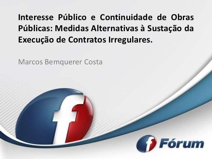 Interesse Público e Continuidade de ObrasPúblicas: Medidas Alternativas à Sustação daExecução de Contratos Irregulares.Mar...