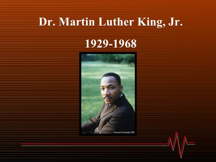 Dr. Martin Luther King, Jr. 1929-1968