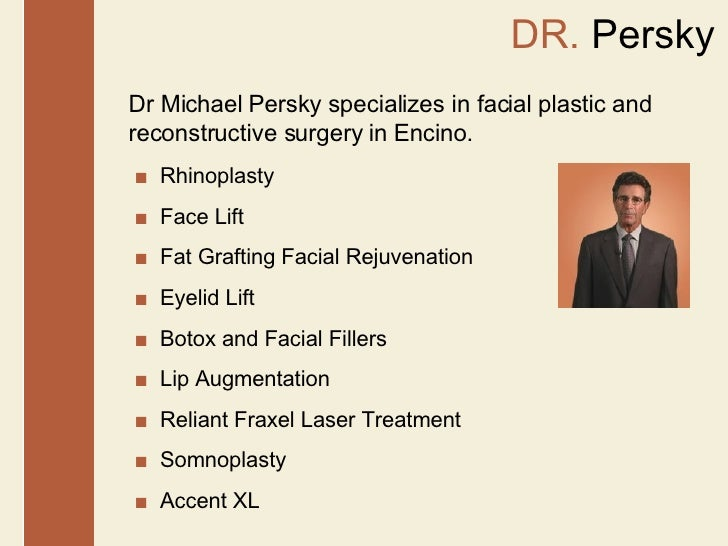 DR.  Persky Dr Michael Persky specializes in facial plastic and reconstructive surgery in Encino. ■  Rhinoplasty ■   Face ...