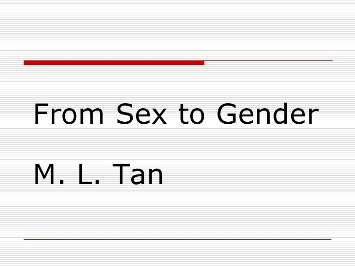 From Sex to Gender M. L. Tan<br />