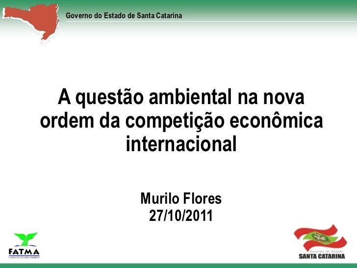 Governo do Estado de Santa Catarina  A questão ambiental na novaordem da competição econômica         internacional       ...