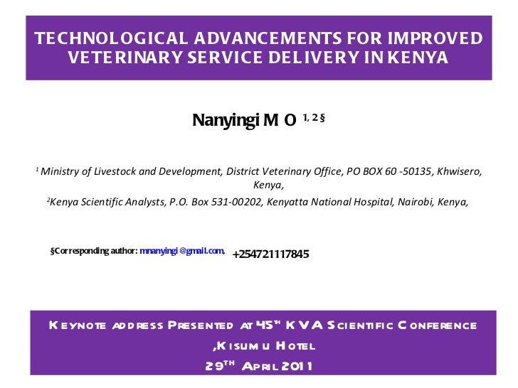 TECHNOLOGICAL ADVANCEMENTS FOR IMPROVED VETERINARY SERVICE DELIVERY IN KENYA <ul><li>Nanyingi M O  1, 2 § </li></ul><ul><l...