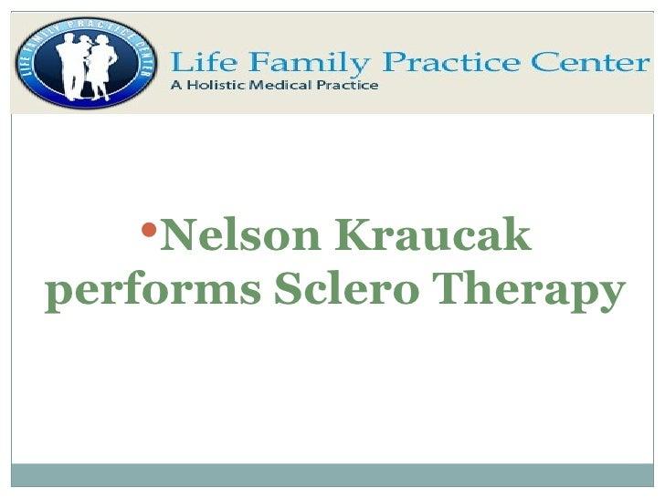 <ul><li>Nelson Kraucak performs Sclero Therapy </li></ul>