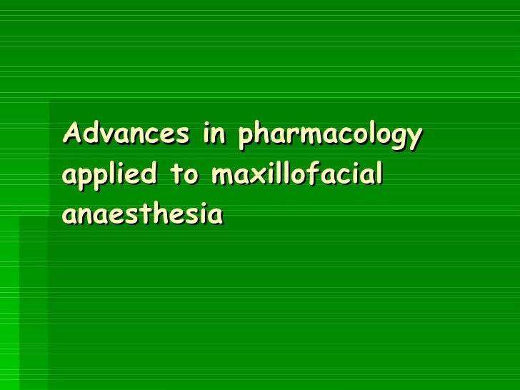 Advances in pharmacology applied to maxillofacial anaesthesia