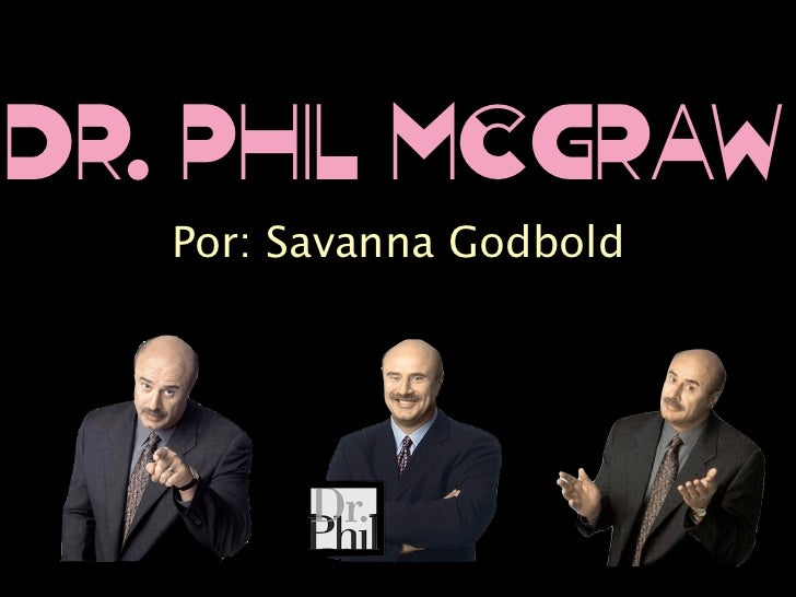 Dr. Phil McGraw   Por: Savanna Godbold
