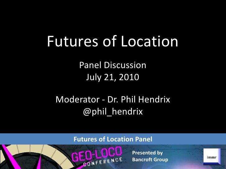 Dr. Phil Hendrix - GeoLoco Futures of Location panel - Slides