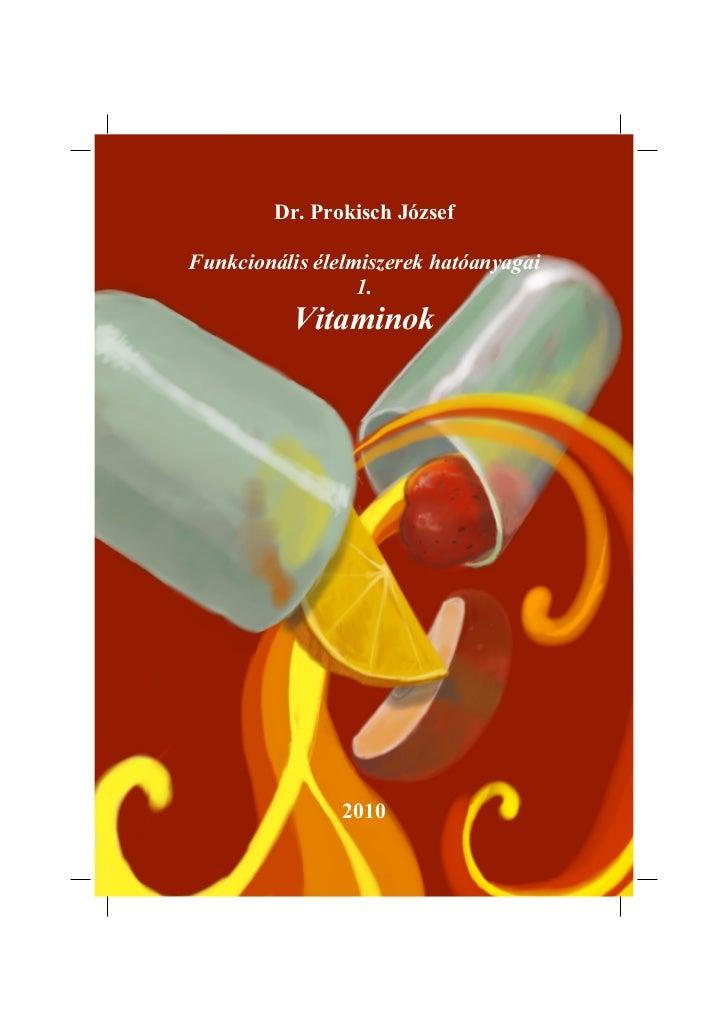 Dr. Prokisch JózsefFunkcionális élelmiszerek hatóanyagai                  1.           Vitaminok                2010