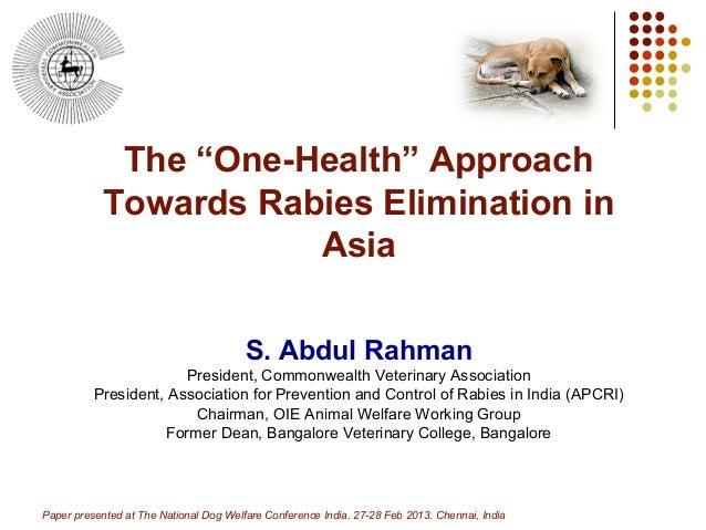 NDWC Chennai 2013 - The One Health approach towards Rabies elimination in Asia - Dr Abdul Rahman