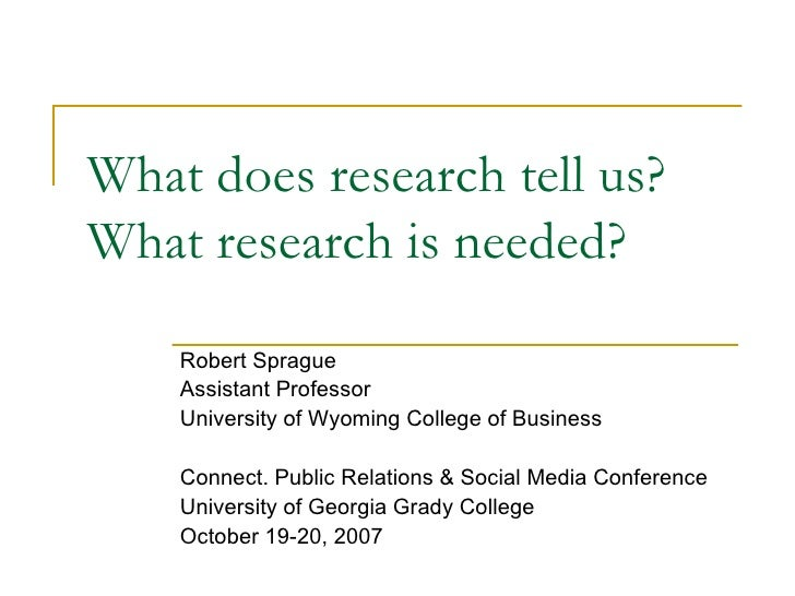 What does research tell us? What research is needed? Robert Sprague Assistant Professor University of Wyoming College of B...
