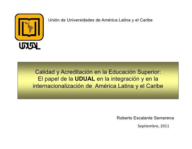Unión de Universidades de América Latina y el Caribe Calidad y Acreditación en la Educación Superior:  El papel de la UDUA...