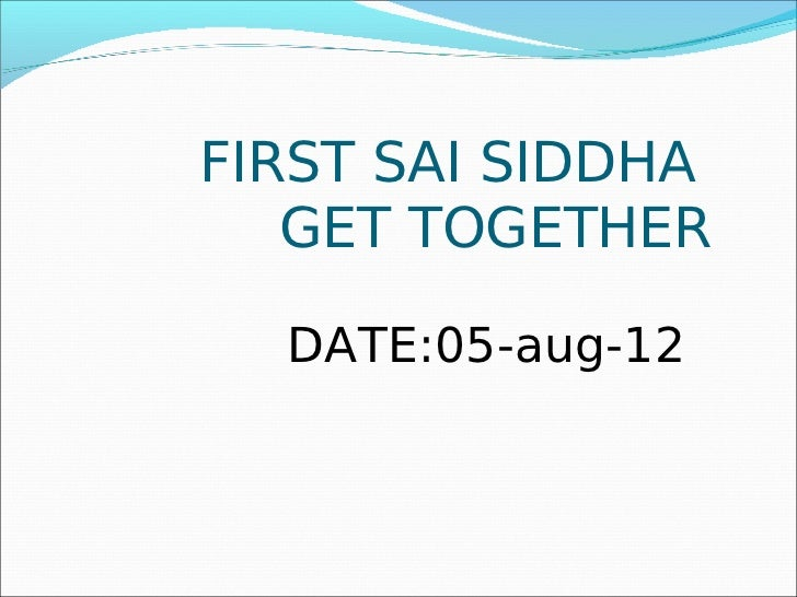 FIRST SAI SIDDHA   GET TOGETHER  DATE:05-aug-12