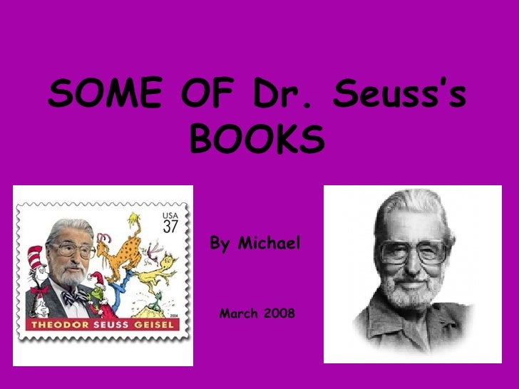 SOME OF Dr. Seuss's BOOKS By Michael March 2008
