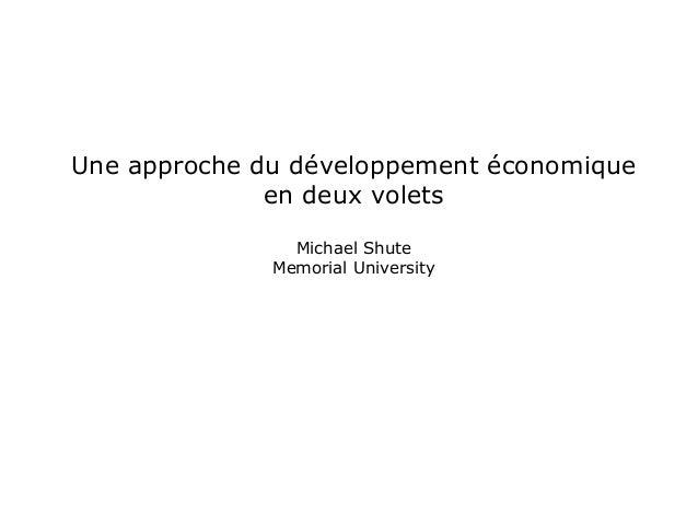 Une approche du développement économiqueen deux voletsMichael ShuteMemorial University
