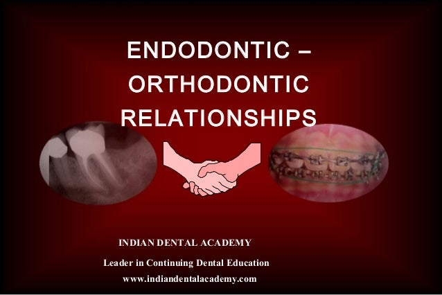 ENDODONTIC –     ORTHODONTIC   RELATIONSHIPS   INDIAN DENTAL ACADEMYLeader in Continuing Dental Education    www.indianden...