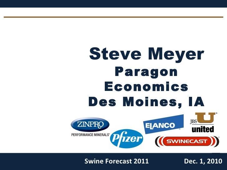Steve Meyer Paragon Economics Des Moines, IA Swine Forecast 2011 Dec. 1, 2010