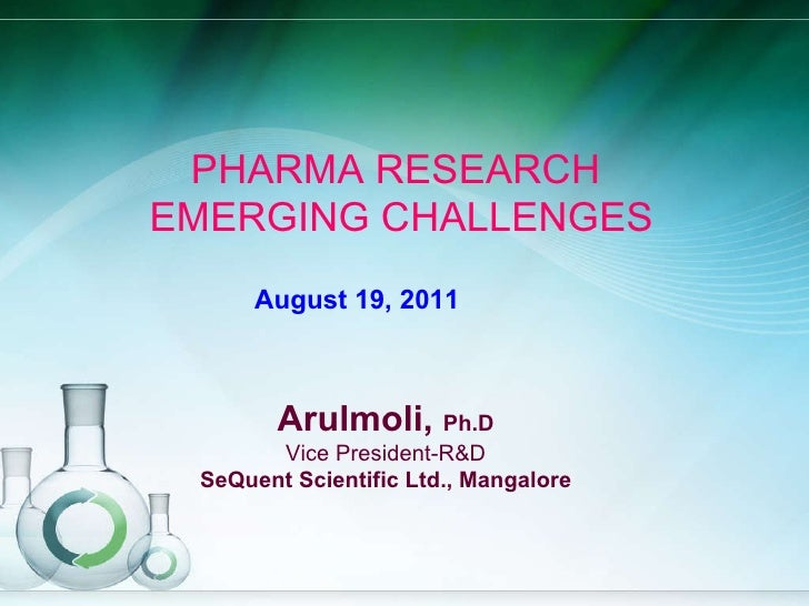 PHARMA RESEARCH  EMERGING CHALLENGES Arulmoli,  Ph.D Vice President-R&D SeQuent Scientific Ltd., Mangalore August 19, 2011