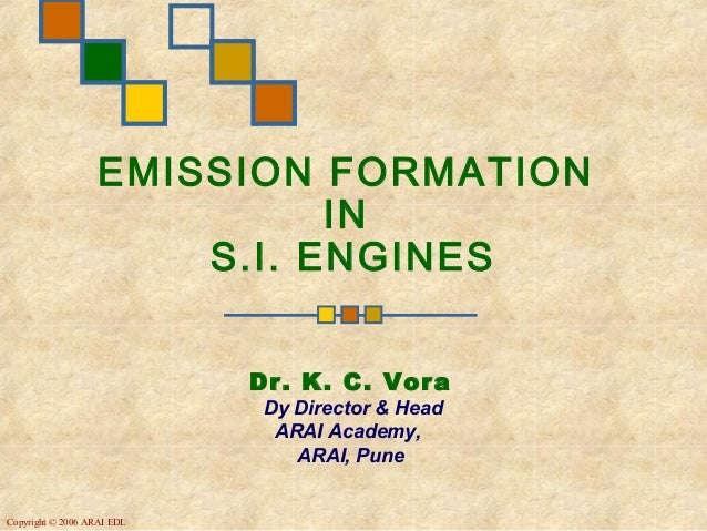 EMISSION FORMATION                             IN                       S.I. ENGINES                            Dr. K. C. ...