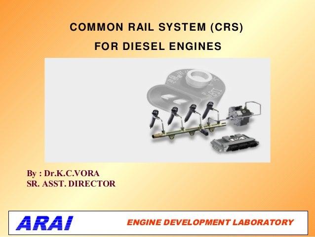 COMMON RAIL SYSTEM (CRS)              FOR DIESEL ENGINESBy : Dr.K.C.VORASR. ASST. DIRECTOR                     ENGINE DEV...