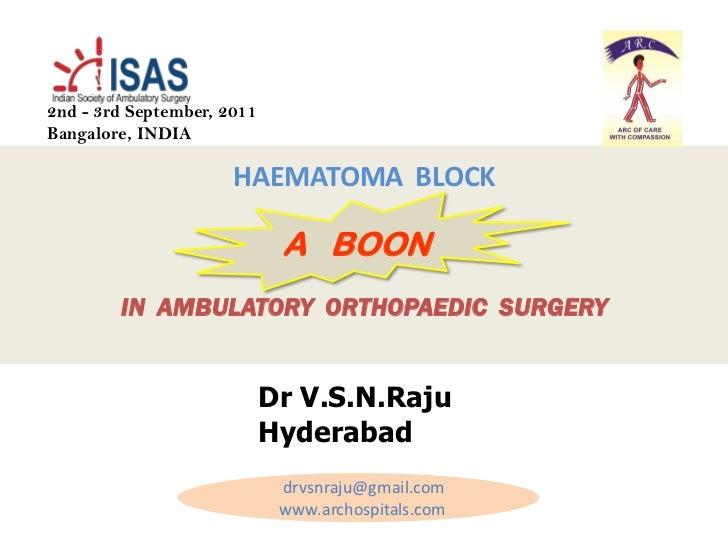 2nd - 3rd September, 2011Bangalore, INDIA                      HAEMATOMA BLOCK                             A BOON        I...