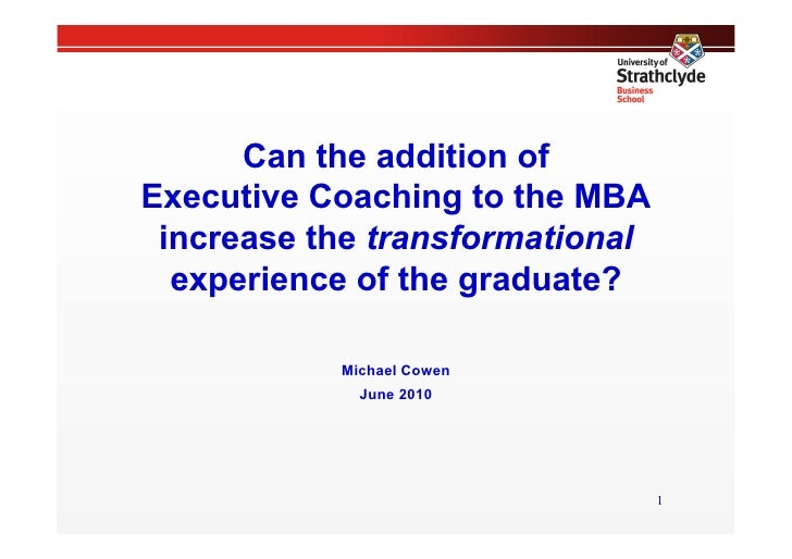 Can the addition of Executive Coaching to the MBA  increase the transformational   experience of the graduate?            ...