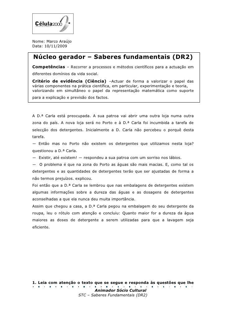 Nome: Marco Araújo Data: 10/11/2009   Núcleo gerador – Saberes fundamentais (DR2) Competências – Recorrer a processos e mé...