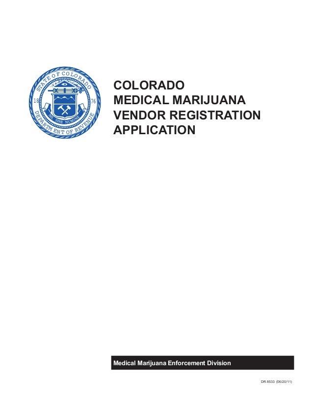 7618 STA TE OF COLORA DO DEPA RTM ENT OF REVE NUE COLORADO MEDICAL MARIJUANA VENDOR REGISTRATION APPLICATION Medical Marij...