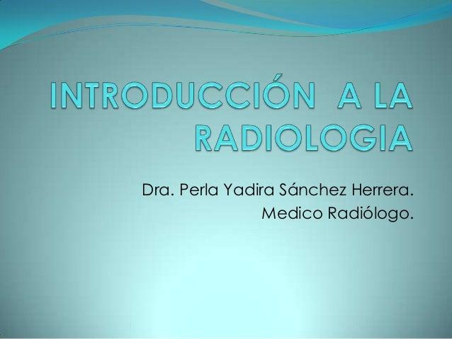 Dra. Perla Yadira Sánchez Herrera. Medico Radiólogo.