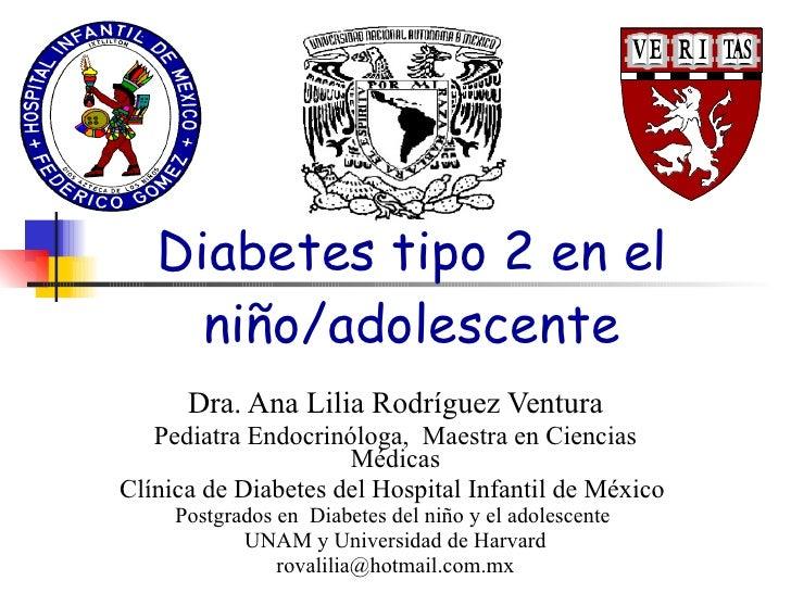 Diabetes tipo 2 en el niño/adolescente Dra. Ana Lilia Rodríguez Ventura Pediatra Endocrinóloga,  Maestra en Ciencias Médic...