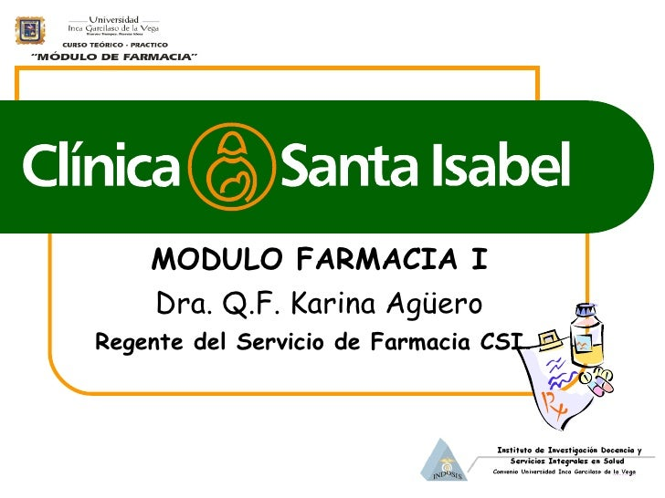 MODULO FARMACIA I Dra. Q.F. Karina Agüero Regente del Servicio de Farmacia CSI.