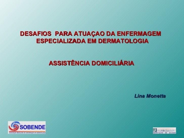 DESAFIOS PARA ATUAÇAO DA ENFERMAGEM    ESPECIALIZADA EM DERMATOLOGIA       ASSISTÊNCIA DOMICILIÁRIA                       ...