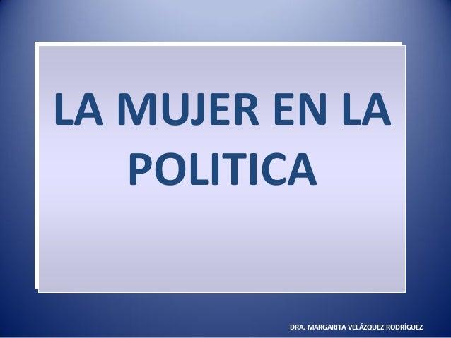LA MUJER EN LA POLITICA DRA. MARGARITA VELÁZQUEZ RODRÍGUEZ