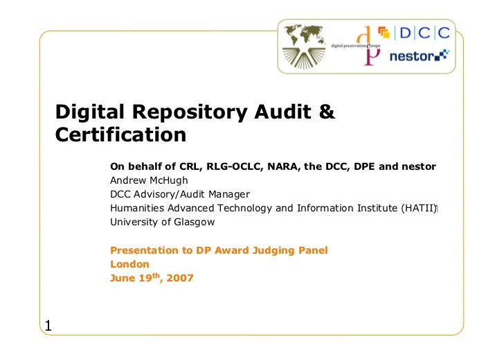 Digital Repository Audit      Certification          On behalf of CRL, RLG-OCLC, NARA, the DCC, DPE and nestor          An...