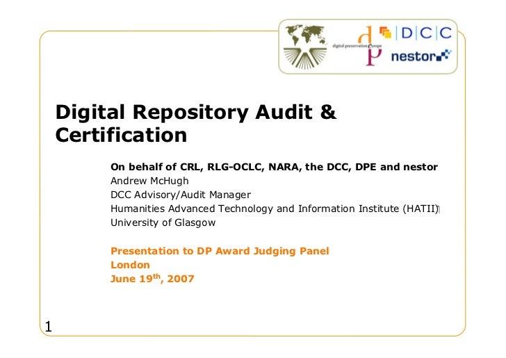 Digital Repository Audit      Certification          On behalf of CRL, RLG-OCLC, NARA, the DCC, DPE and nestor          An...