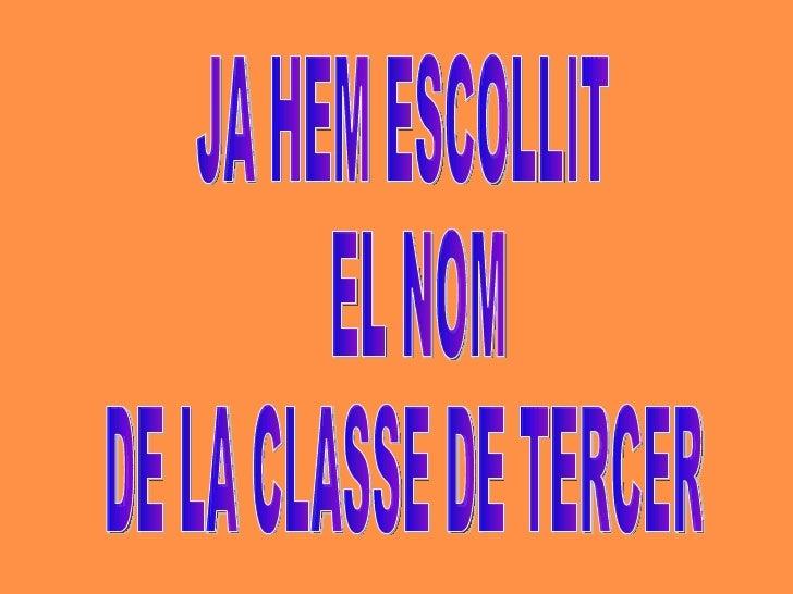 JA HEM ESCOLLIT EL NOM  DE LA CLASSE DE TERCER