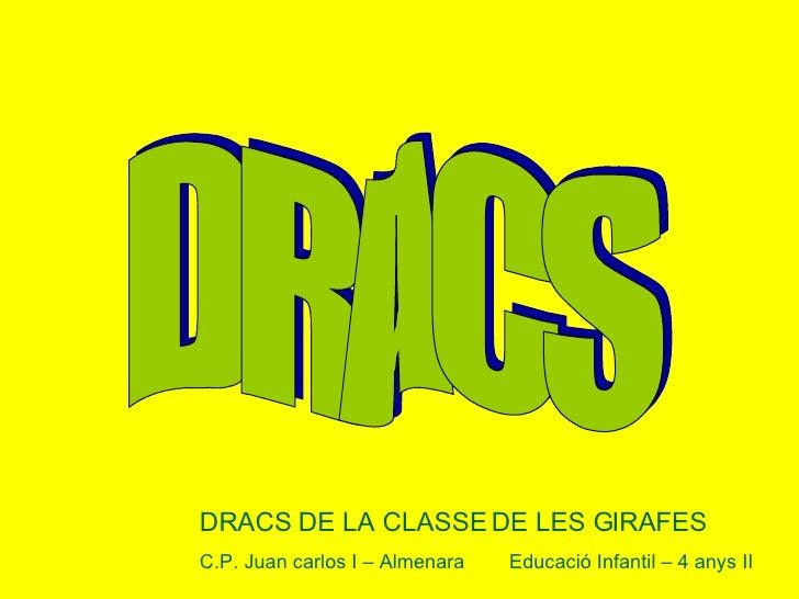 DRACS DRACS DE LA CLASSE DE LES GIRAFES C.P. Juan carlos I – Almenara  Educació Infantil – 4 anys II