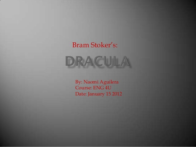 Bram Stoker's:By: Naomi AguileraCourse: ENG 4UDate: January 15 2012