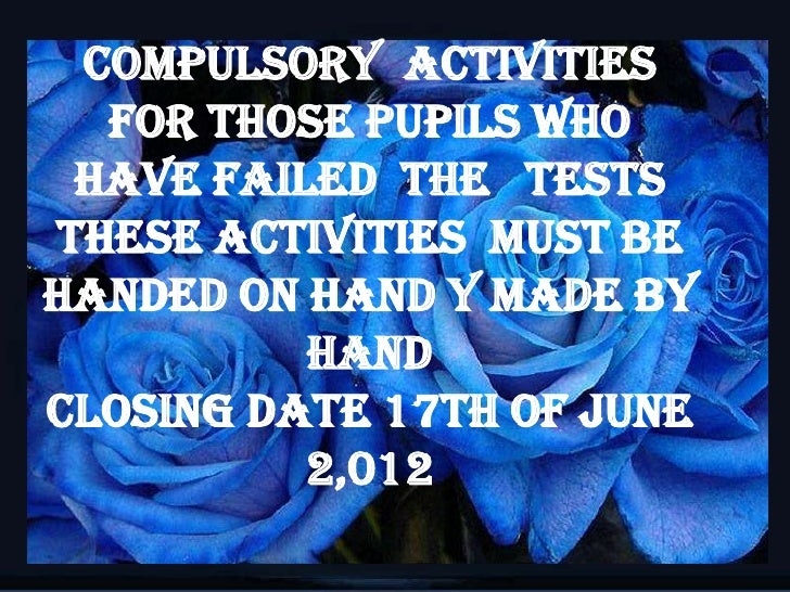 Compulsory activities  for those pupils who have failed the testsTHESE ACTIVITIES MUST BEHANDED ON HAND Y MADE BY         ...