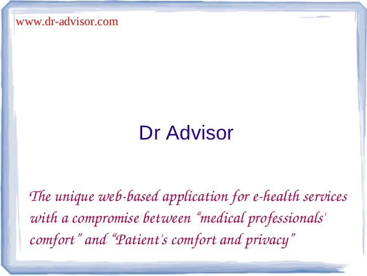 www.dr-advisor.com                     Dr Advisor  The unique web­based application for e­health services   with a comprom...