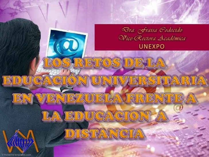 LOS RETOS DE LA EDUCACIÓN UNIVERSITARIA EN VENEZUELA FRENTE A LA EDUCACION  A DISTANCIA