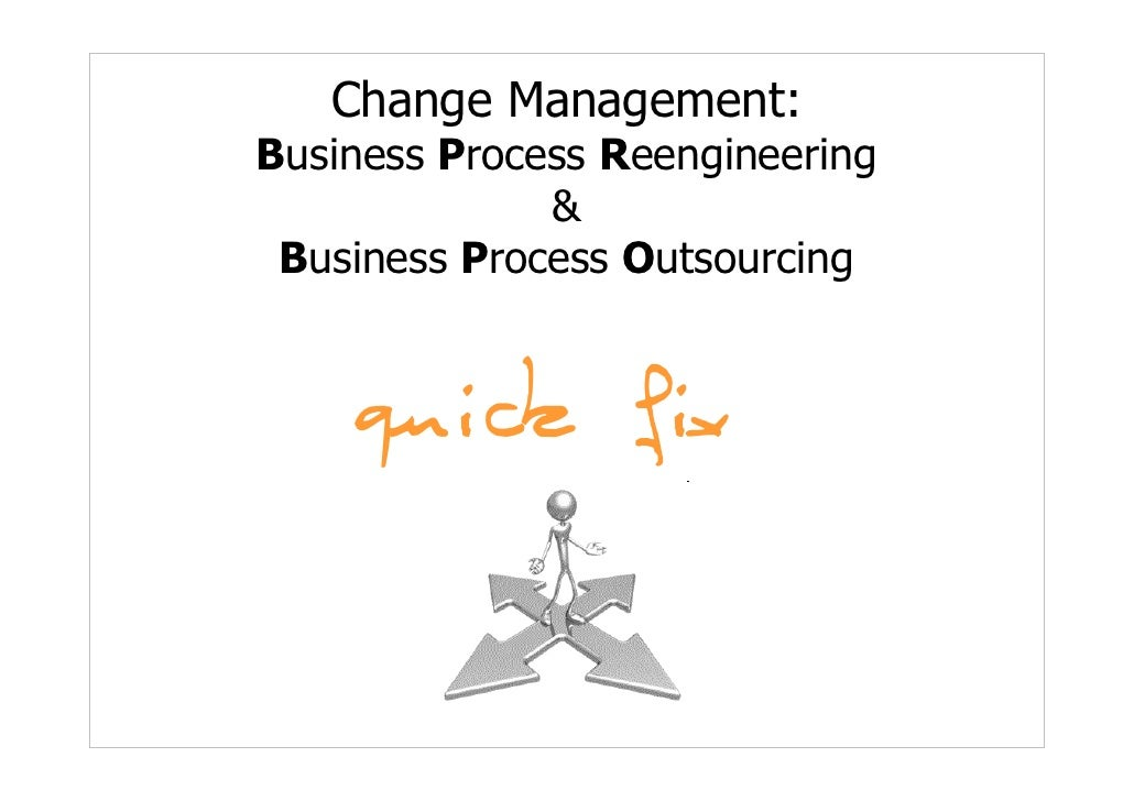Change Management: Business Process Reengineering               &  Business Process Outsourcing       quick fix