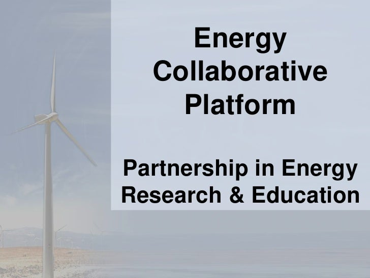 Energy Collaborative PlatformPartnership in Energy Research & EducationMarch 18-19, 2010 http://www.internationalonlinecon...